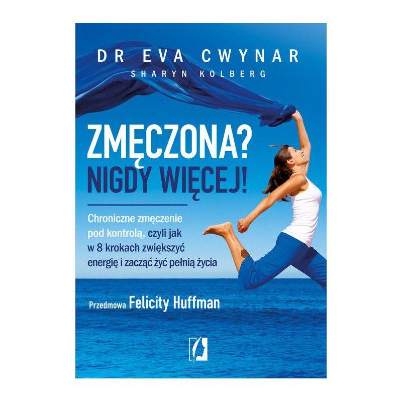 Zmęczona? Nigdy więcej (Eva Cwynar) książka w sklepie Bee.pl